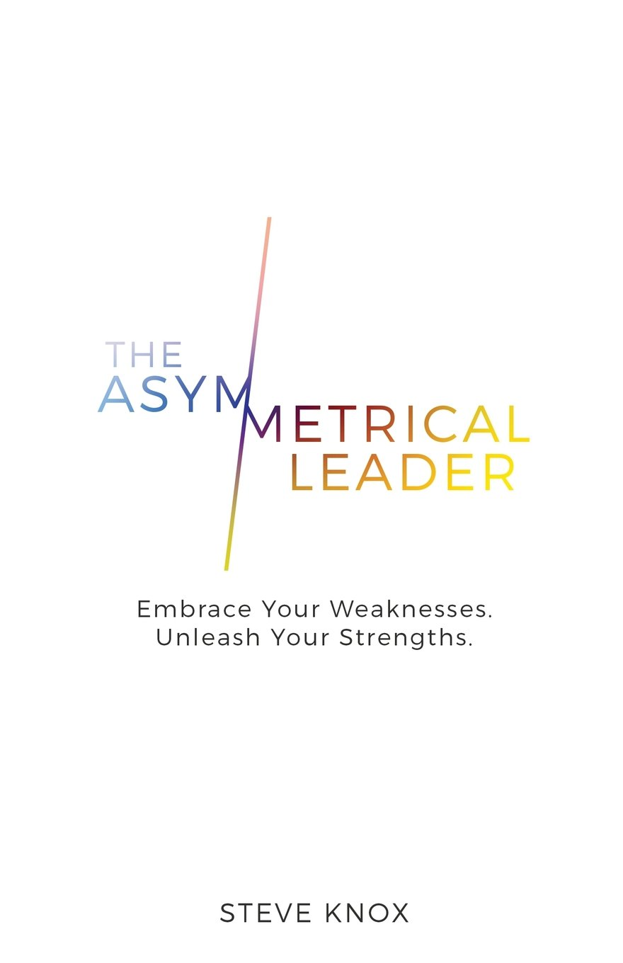 Download The Asymmetrical Leader: Embrace Your Weaknesses. Unleash Your Strengths. PDF