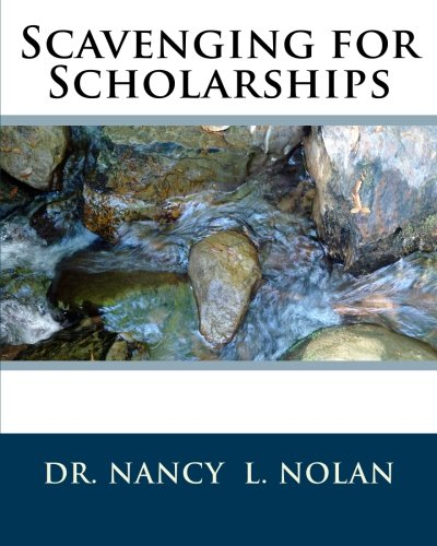 Scavenging for Scholarships: Secrets and Strategies to Winning a Free Ride Thro