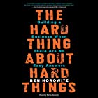 The Hard Thing About Hard Things: Building a Business When There Are No Easy Answers Hörbuch von Ben Horowitz Gesprochen von: Kevin Kenerly
