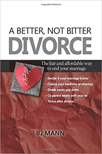 Amazon a better not bitter divorce the fair and affordable amazon a better not bitter divorce the fair and affordable way to end your marriage 9780692994566 bj mann books solutioingenieria Images