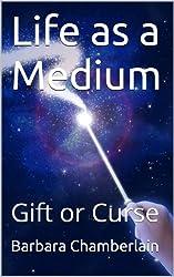 Life as a Medium: Gift or Curse (English Edition)