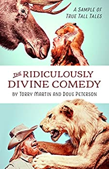 The Ridiculously Divine Comedy: A Sample of True Tall Tales by [Martin, Torry, Peterson, Doug]