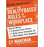 [ THE REALITY-BASED RULES OF THE WORKPLACE: KNOW WHAT BOOSTS YOUR VALUE, KILLS YOUR CHANCES, & WILL MAKE YOU HAPPIER ] By Wakeman, Cy ( Author) 2013 [ Hardcover ]