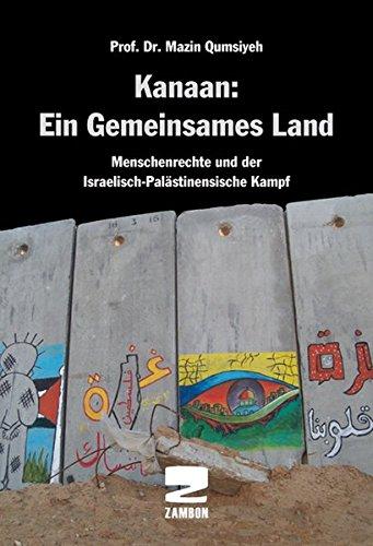 Kanaan: Ein gemeinsames Land: Menschenrechte und der Israelisch-palästinenische Kampf