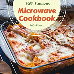 Microwave Cookbook 365: Enjoy 365 Days With Amazing
