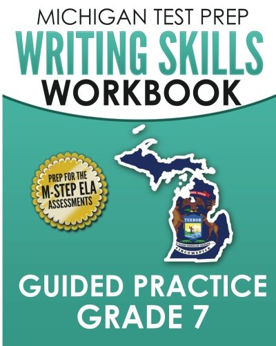 MICHIGAN TEST PREP Writing Skills Workbook Guided Practice Grade 7: Preparation for the M-STEP English Language Arts Assessments pdf