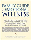 Family Guide to Emotional Wellness: Proven Self-Help Techniques and Exercises for Dealing With Common Problems and Building Crucial Life Skills
