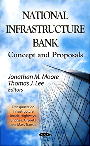 NATIONAL INFRASTRUCTURE BANK (Transportation Infrastructure - Roads, Highways, Bridges, Airports and Mass Transit: Government Procedures and Operations)