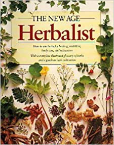 The New Age Herbalist: How to Use Herbs for Healing, Nutrition, Body Care, and Relaxation