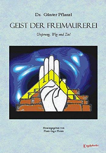 Geist der Freimaurerei. Ursprung, Weg und Ziel