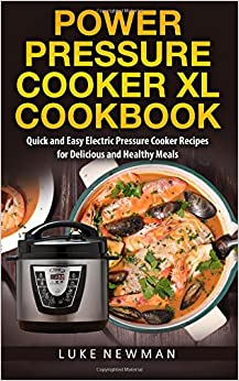 Power Pressure Cooker XL Cookbook: Quick And Easy Electric Pressure Cooker Recipes For Delicious And Healthy Meals Free Download