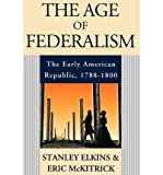 img - for The Age of Federalism: Early American Republic, 1788-1800 (Paperback) - Common book / textbook / text book