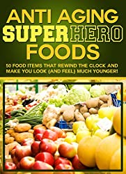 Anti Aging Foods! Foods and Anti Aging Tips That Rewind The Clock And Make You Look (And Feel) Much Younger! This Beats All Other Anti Aging Products! (English Edition)