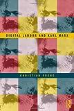 Digital Labour and Karl Marx, Fuchs, Christian, 0415716152