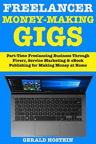Freelancer Money Making Gigs: Freelancing with Fiverr Marketing & eBook Publishing (Freelancing & Writing Online Business)