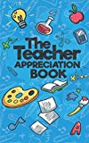 The Teacher Appreciation Book: A Creative Fill-In-The-Blank Venture for Your Favorite Teachers