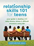 Relationship Skills 101 for Teens: Your Guide to Dealing with Daily Drama, Stress, and Difficult Emotions Using DBT (The Instant Help Solutions Series)