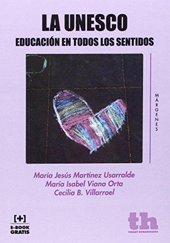 Descargar Libro La Unesco Educación En Todos Los Sentidos María Jesús Martínez Usarralde