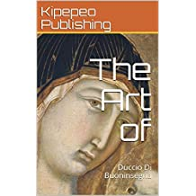 The Art of: Duccio Di Buoninsegna
