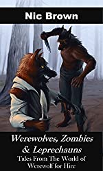 Werewolves, Zombies & Leprechauns: Tales From The World Of Werewolf For Hire