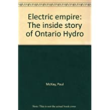 Electric empire: The inside story of Ontario Hydro