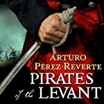 Pirates of the Levant: Captain Alatriste, Book 6 | Arturo Perez-Reverte