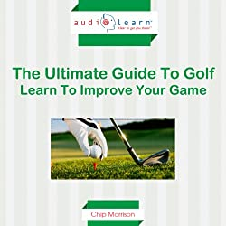 Golf AudioLearn: The Ultimate Guide to Golf - Learn to Improve Your Game