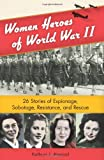 Women Heroes of World War II, Kathryn J. Atwood, 1556529619