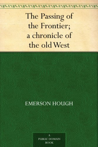 The Passing of the Frontier; a chronicle of the old West