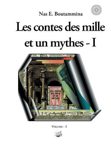 Read Online Les Contes Des Mille Et Un Mythes - Volume I (French Edition) PDF