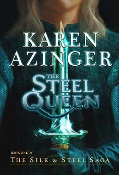 The Steel Queen (The Silk & Steel Saga Book 1) by [Azinger, Karen]