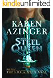 The Steel Queen (The Silk & Steel Saga Book 1)