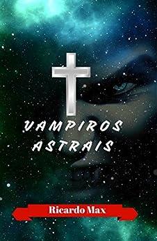 Vampiros Astrais por [Max, Ricardo]