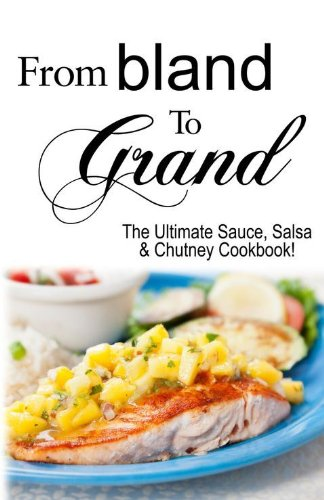 (From Bland to Grand: The Ultimate Sauce, Salsa, and Chutney Cookbook by Kitchen Advance (2012-05-04))