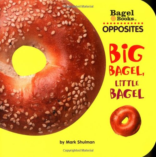 Bagel Books: Opposites: Big Bagel, Little Bagel