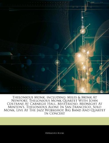 Articles On Thelonious Monk, including: Miles & Monk At Newport, Thelonious Monk Quartet With John Coltrane At Carnegie Hall, Misterioso, Midnight At ... Solo Monk, Live At The Jazz Workshop