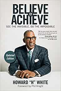 Calibre Dormitorio impresión  Believe to Achieve: See the Invisible, Do the Impossible: White, Howard,  Knight, Phil: 9781582706900: Amazon.com: Books