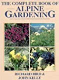 The Complete Book of Alpine Gardening, Richard Bird and John Kelly, 0706373413