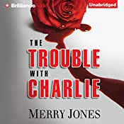 The Trouble with Charlie: A Novel | Merry Jones