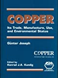 Copper : Its Trade, Manufacture, Use, and Environmental Status, Joseph, Gunter, 0871706563