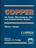Copper : Its Trade, Manufacture, Use, and Environmental Status, Joseph, Gunter, 0871706563