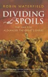 Front cover for the book Dividing the Spoils: The War for Alexander the Great's Empire by Robin Waterfield