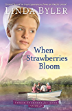 When Strawberries Bloom: A Novel Based On True Experiences From An Amish Writer! (Lizzie Searches for Love Book 2)