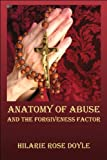 Anatomy of Abuse and the Forgiveness Factor, Hilarie Rose Doyle, 1424189101
