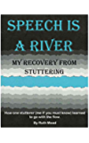 SPEECH IS A RIVER: MY RECOVERY FROM STUTTERING