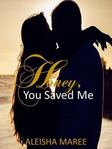 HONEY, You Saved Me by [Maree, Aleisha]
