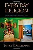 Everyday Religion : Observing Modern Religious Lives, , 019530540X