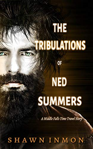 The Tribulations of Ned Summers: A Middle Falls Time Travel Story (Middle Falls Time Travel Series Book 9)