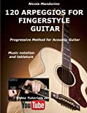 120 ARPEGGIOS For FINGERSTYLE GUITAR: Easy and progressive acoustic guitar method with tablature, musical notation and YouTube video