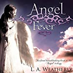 Angel Fever: The Angel Trilogy, Book 3   L. A. Weatherly